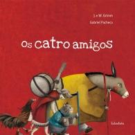 """""""Os catro amigos"""", dos irmáns Grimm, ilustrado por Gabriel Pacheco (Kalandraka)."""