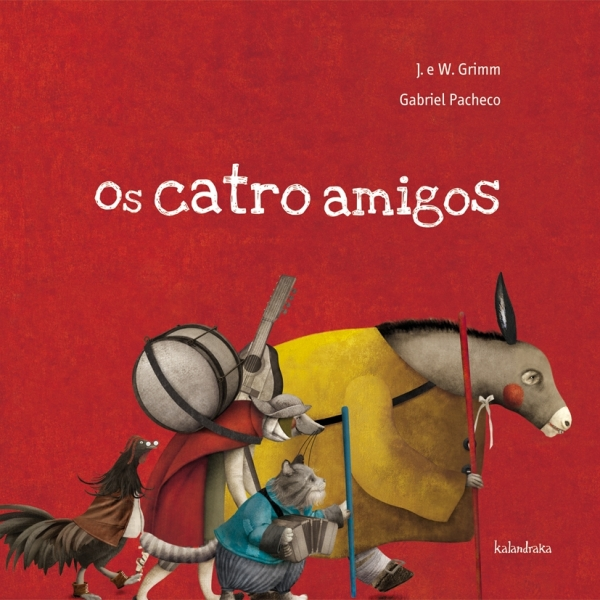 """""""Os catro amigos"""": J. e W. Grimm & Gabriel Pacheco (Kalandraka)."""