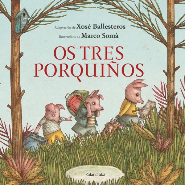 """""""Os tres porquiños"""": Xosé Ballesteros & Marco Somà (Kalandraka)."""